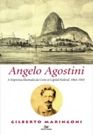 Angelo Agostini Imprensa Ilustrada da Corte Capital à Capital Federal, 1864-1910