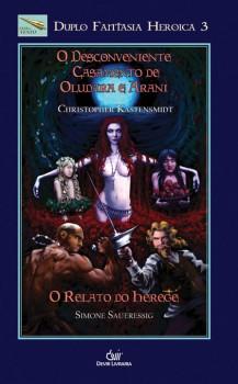 Duplo Fantasia Heroica 03 Desconveniente Casamento de Oludara e Arami O Relato do Herege