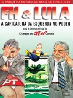 FH e Lula: A Caricatura da Esquerda no Poder