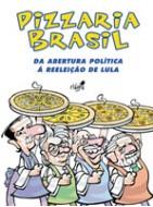 Pizzaria Brasil: Da Abertura Política à Reeleição de Lula